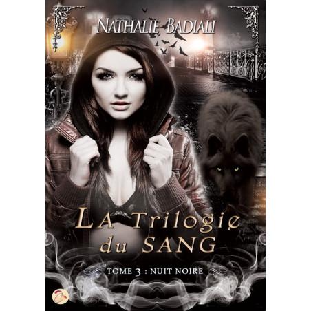La Trilogie du Sang  - Tome 3 : Nuit Noire de Nathalie Badiali